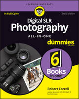 Digital SLR Photography All-In-One for Dummies, 3rd Edition by Robert Correll