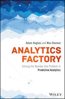 Analytics Factory Solving the Number One Problem in Predictive Analytics by Adam Hughes, Max Roemer