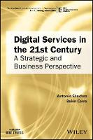 Digital Services in the 21st Century A Strategic and Business Perspective by Antonio Sanchez, Belen Carro