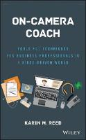 On-camera Coach Tools and Techniques for Business Professionals in a Video-driven World by Karin M. Reed