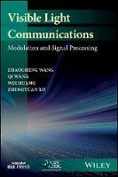 Visible Light Communications Modulation and Signal Processing by Zhaocheng Wang, Qi Wang, Wei Huang, Zhengyuan Xu