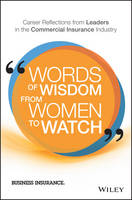 Words of Wisdom From Women to Watch Career Reflections From Leaders in the Commercial Insurance Industry by Business Insurance