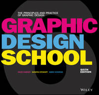Graphic Design School The Principles and Practice of Graphic Design by David Dabner, Sandra Stewart, Abbie Vickress