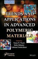 Trends and Applications in Advanced Polymeric Materials by Sanjay K. Nayak, Smita Mohanty