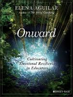 Onward Cultivating Emotional Resilience in Educators by Elena Aguilar