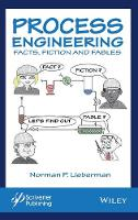 Process Engineering Facts, Fiction and Fables by Norman P. Lieberman