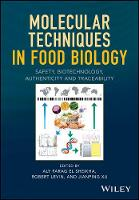 Molecular Techniques in Food Biology Safety, Biotechnology, Authenticity and Traceability by Aly Farag El Sheikha