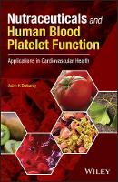 Nutraceuticals and Human Blood Platelet Function Applications in Cardiovascular Health by Asim K. Duttaroy