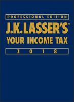 J.K. Lasser's Your Income Tax 2018 by J. K. Lasser Institute