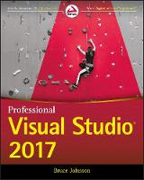 Professional Visual Studio 2017 by Bruce Johnson