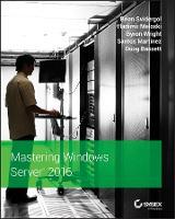 Mastering Windows Server 2016 by Brian Svidergol, Vladimir Meloski, Byron Wright, Santos Martinez