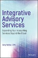 Integrative Advisory Services Expanding Your Accounting Services Beyond the Cloud by Amy Vetter