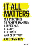 It All Matters 125 Strategies to Achieve Maximum Confidence, Clarity, Certainty, and Creativity by Paul Cummings