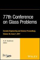 77th Conference on Glass Problems A Collection of Papers Presented at the 77th Conference on Glass Problems, Greater Columbus Convention Center, Columbus, OH, November 7-9, 2016 by S. K. Sundaram