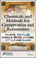 Chemicals and Methods for Conservation and Restoration Paintings, Textiles, Fossils, Wood, Stones, Metals, and Glass by Johannes Karl Fink