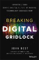 Breaking Digital Gridlock + Website Improving Your Bank's Digital Future by Making Technology Changes Now by John Best
