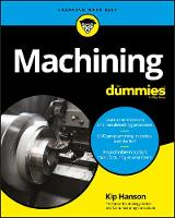 Machining For Dummies by Kip Hanson