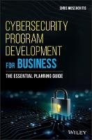 Cybersecurity Program Development for Business The Essential Planning Guide by Chris Moschovitis