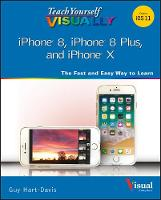 Teach Yourself VISUALLY iPhone 8, iPhone 8 Plus, and iPhone X by Guy Hart-Davis