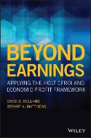 Beyond Earnings Applying the HOLT CFROI and Economic Profit Framework by David Holland, Bryant Matthews