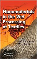 Nanomaterials in the Wet Processing of Textiles by Shahid Ul-Islam