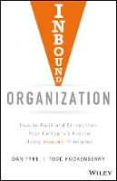 Inbound Organization How to Build and Strengthen Your Company's Future Using Inbound Principles by Dan Tyre