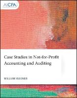 Case Studies in Not-for-Profit Accounting and Auditing by William Wagner