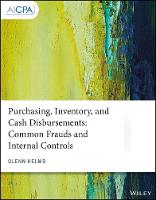Purchasing, Inventory, and Cash Disbursements Common Frauds and Internal Controls by Glenn Helms