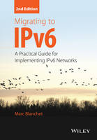 Migrating to IPv6 A Practical Guide for Implementing IPv6 Networks by Marc Blanchet