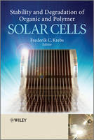 Stability and Degradation of Organic and Polymer Solar Cells by Frederik C. Krebs
