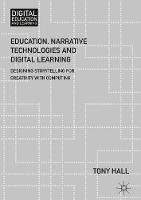 Education, Narrative Technologies and Digital Learning Designing Storytelling for Creativity with Computing by Tony Hall