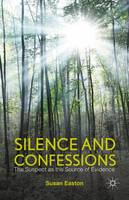 Silence and Confessions The Suspect as the Source of Evidence by S. Easton