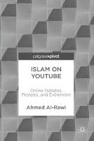 Islam on YouTube Online Debates, Protests, and Extremism by Ahmed Al-Rawi