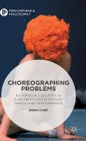 Choreographing Problems Expressive Concepts in Contemporary Dance and Performance by Bojana Cvejic