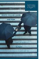 White Collar Crime and Risk Financial Crime, Corruption and the Financial Crisis by Nicholas Ryder