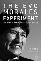 The Evo Morales Experiment The Birth of a New Era in Bolivian Politics by Arturo Von Vacano