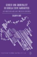 Gender and Criminality in Bangla Crime Narratives Late Nineteenth and Early Twentieth Centuries by Shampa Roy