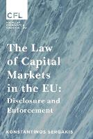 The Law of Capital Markets in the EU Disclosure and Enforcement by Konstantinos Sergakis