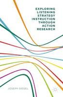 Exploring Listening Strategy Instruction through Action Research by Joseph Siegel