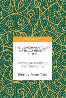 The Governmentality of Black Beauty Shame Discourse, Iconicity and Resistance by Shirley Anne Tate