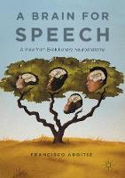 A Brain for Speech A View from Evolutionary Neuroanatomy by Francisco Aboitiz