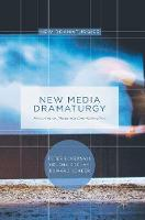 New Media Dramaturgy Performance, Media and New-Materialism by Peter Eckersall, Helena Grehan, Edward Scheer