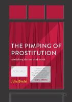 The Pimping of Prostitution Abolishing the Sex Work Myth by Julie Bindel