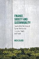 Finance, Society and Sustainability How to Make the Financial System Work for the Economy, People and Planet by Nick Silver