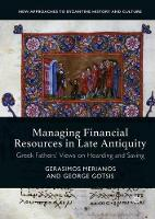 Managing Financial Resources in Late Antiquity Greek Fathers' Views on Hoarding and Saving by Gerasimos Merianos, George Gotsis