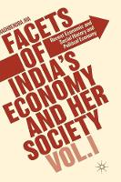 Facets of India's Economy and Her Society Volume I Recent Economic and Social History and Political Economy by Raghbendra Jha