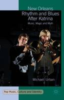 New Orleans Rhythm and Blues After Katrina Music, Magic and Myth by Michael Urban
