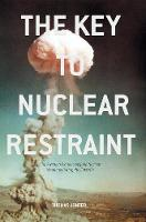 The Key to Nuclear Restraint The Swedish Plans to Acquire Nuclear Weapons During the Cold War by Thomas Jonter