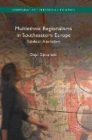 Multiethnic Regionalisms in Southeastern Europe Statehood Alternatives by Dejan Stjepanovic