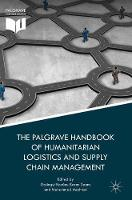 The Palgrave Handbook of Humanitarian Logistics and Supply Chain Management by Gyongyi Kovacs